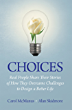 Choices: Real People Share Stories of How They Overcame Challenges to Design a Better Life
