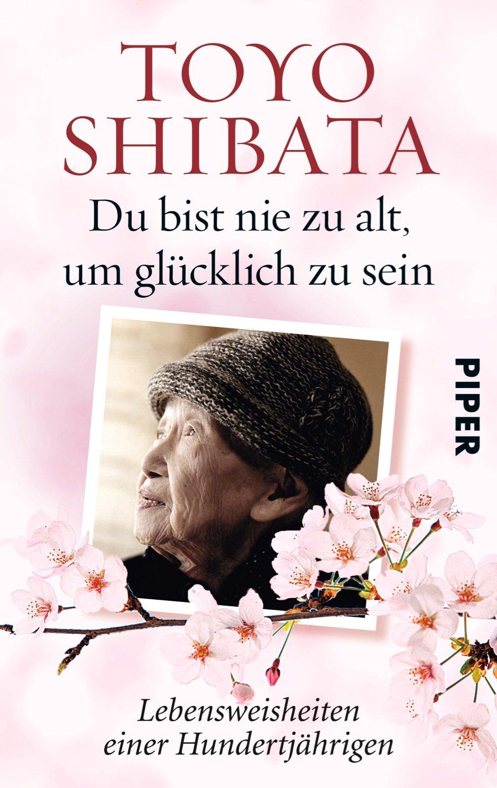 Du bist nie zu alt, um glücklich zu sein: Lebensweisheiten einer Hundertjährigen
