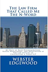 The Law Firm  That Called Me The  N-Word: My Days of Race Discrimination, Sexual Harassment, and Retaliation at  The Law Offices of  Chadbourne & Parke LLP Kindle Edition