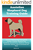 Anatolian Shepherd Dog Training Guide Anatolian Shepherd Dog Training Book Includes: Anatolian Shepherd Dog Socializing, Housetraining, Obedience Training, Behavioral Training, Cues & Commands