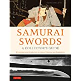 Samurai Swords - A Collector's Guide: A Comprehensive Introduction to History, Collecting and Preservation