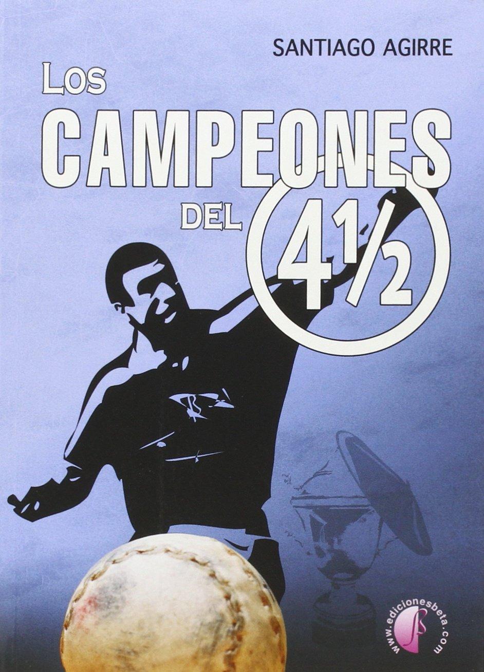 Los campeones del Cuatro y Medio (Ensayo): Amazon.es: Agirre ...