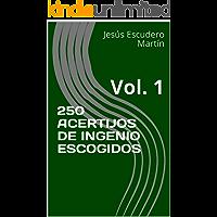 250 ACERTIJOS DE INGENIO ESCOGIDOS: Vol. 1