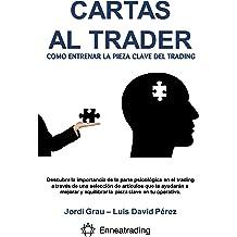 Cartas al trader: Cómo entrenar la pieza clave del trading (Spanish Edition) Jan 1, 2018
