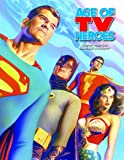Age Of TV Heroes: The Live-Action Adventures Of