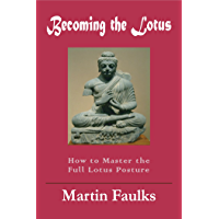 Becoming the Lotus: How to Achieve the Full Lotus Posture (English Edition)