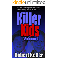 Killer Kids Volume 2: 22 Shocking True Crime Cases of Kids Who Kill