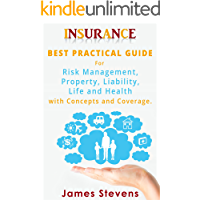 Insurance: Best Practical Guide for Risk Management, Property, Liability, Life and Health with Concepts and Coverage (Personal Finance Book 1)
