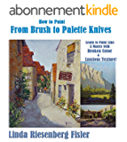 How to Paint From Brush to Palette Knives: Learn to Paint Like the Masters with Broken Color and Luscious Texture (English Edition)