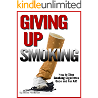 Giving Up Smoking: How to Stop Smoking Cigarettes Once and For All!