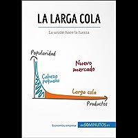 La larga cola: La unión hace la fuerza (Gestión y Marketing)