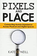 Pixels and Place: Connecting Human Experience Across Physical and Digital Spaces Paperback