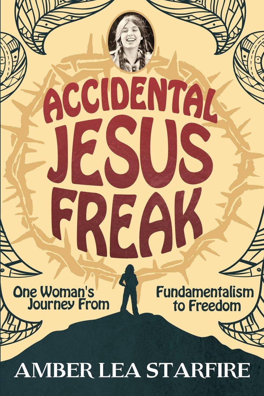 Accidental Jesus Freak: One Woman's Journey From Fundamentalism to Freedom