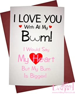 I Love You With All My Bum, I Would Say My Heart But My Bum