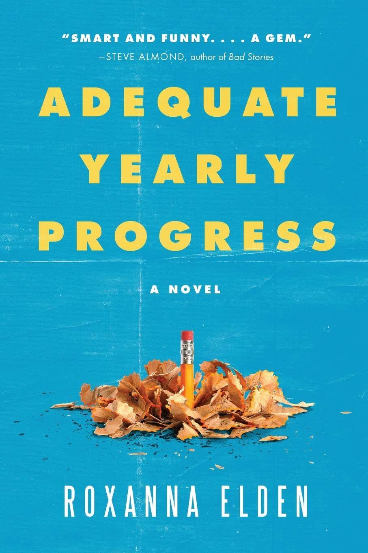 Adequate Yearly Progress: A Novel: Roxanna Elden: 9781732098701:  Amazon.com: Books