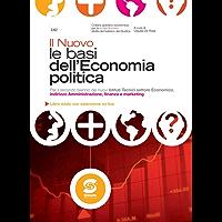 Il nuovo le basi dell'economia politica: Per il secondo biennio dei nuovi Istituti Tecnici settore Economico, indirizzo Amministrazione, finanza e marketing