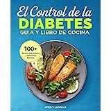 El Control de la Diabetes Guía y Libro de Cocina: Fáciles, Saludables y Deliciosas Recetas Para Diabéticos. (Spanish Edition)
