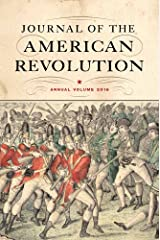 Journal of the American Revolution: Annual Volume 2016 (Journal of the American Revolution Books) Hardcover