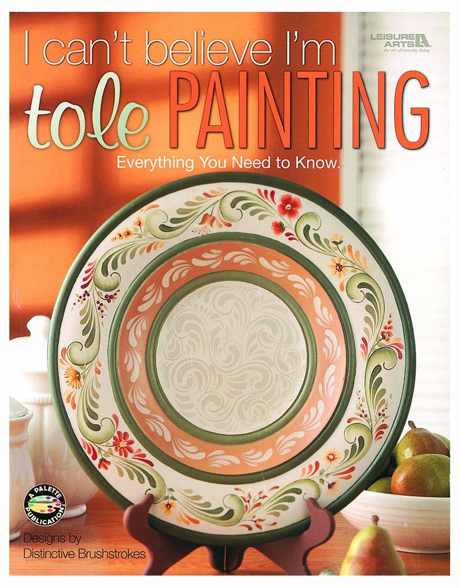 I Can't Believe I'm Tole Painting  (Leisure Arts #22635) pdf epub