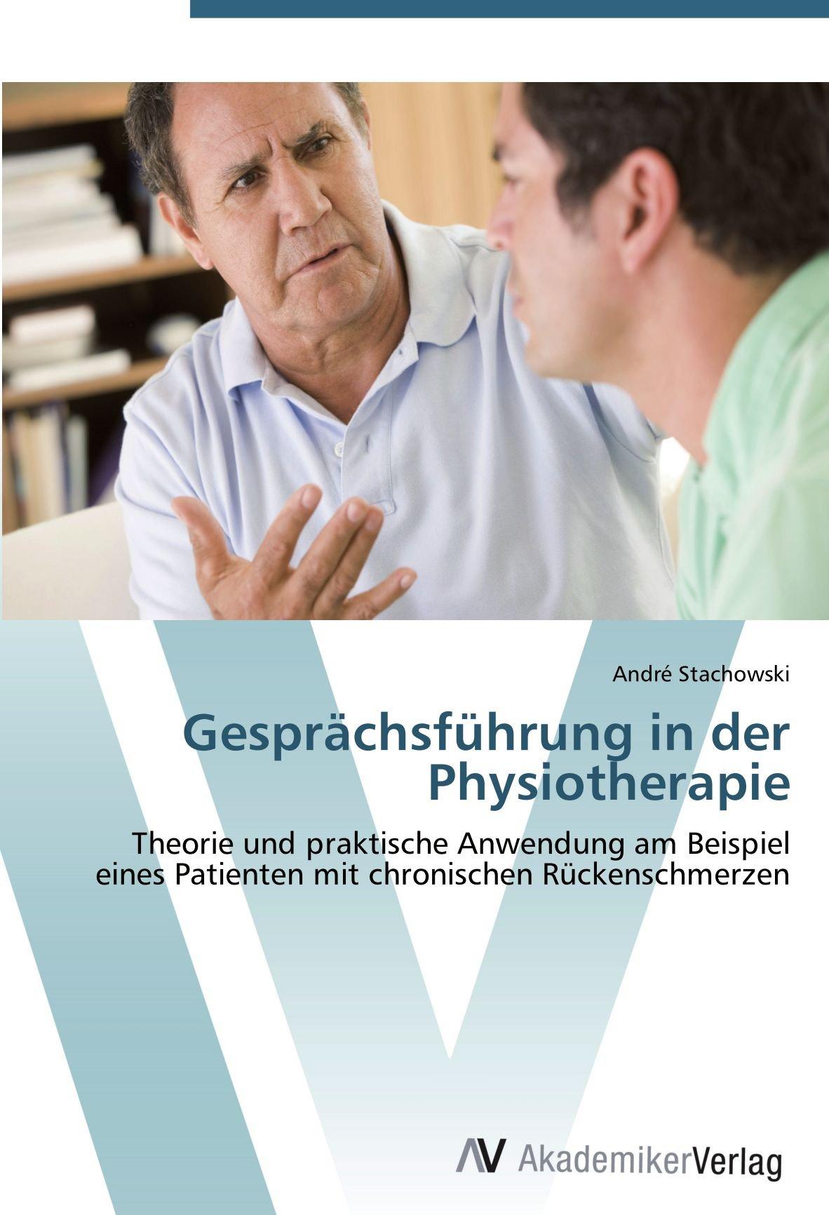 Gesprächsführung in der Physiotherapie: Theorie und praktische Anwendung am Beispiel eines Patienten mit chronischen Rückenschmerzen
