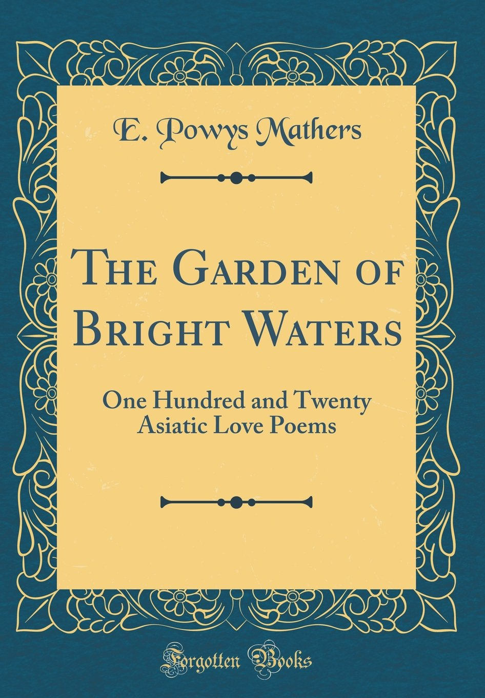 The Garden of Bright Waters: One Hundred and Twenty Asiatic Love Poems (Classic Reprint) pdf