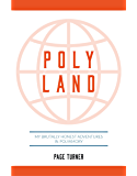 Poly Land: My Brutally Honest Adventures in Polyamory