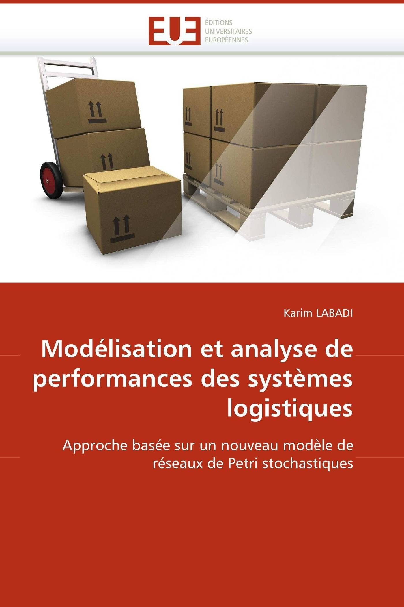 Modélisation et analyse de performances des systèmes logistiques Broché – 6 juillet 2010 Karim LABADI Univ Européenne 6131510121 Essais littéraires