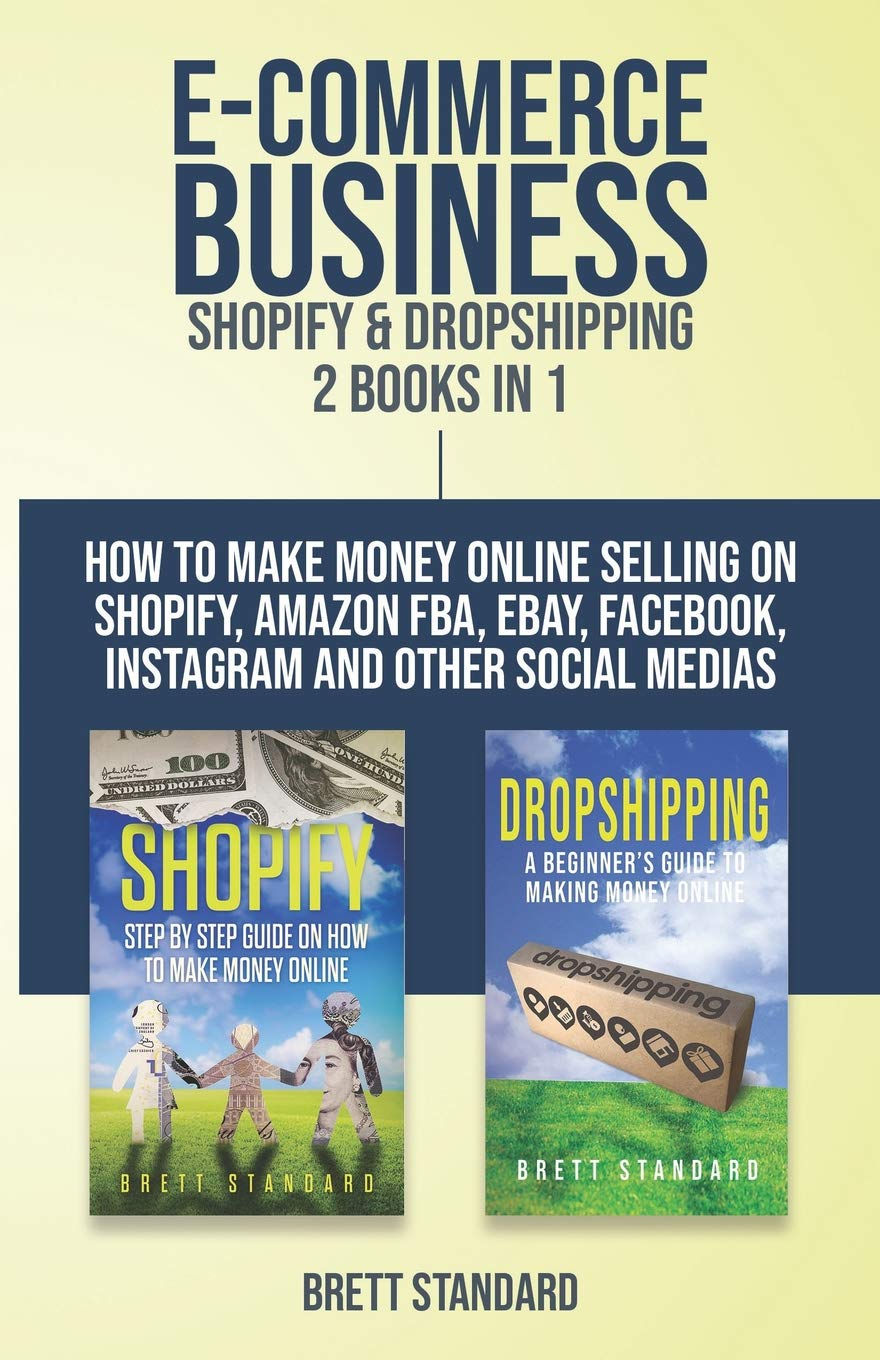 E Commerce Business   Shopify And Dropshipping  2 Books In 1  How To Make Money Online Selling On Shopify Amazon FBA EBay Facebook Instagram And Other Social Medias
