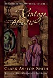A Vintage from Atlantis: The Collected Fantasies, Vol. 3 (Collected Fantasies of Clark Ashton Smit)