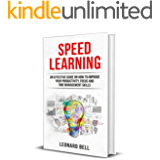 Speed Learning: An Effective Guide On How To Improve Your Productivity, Focus And Time Management Skills