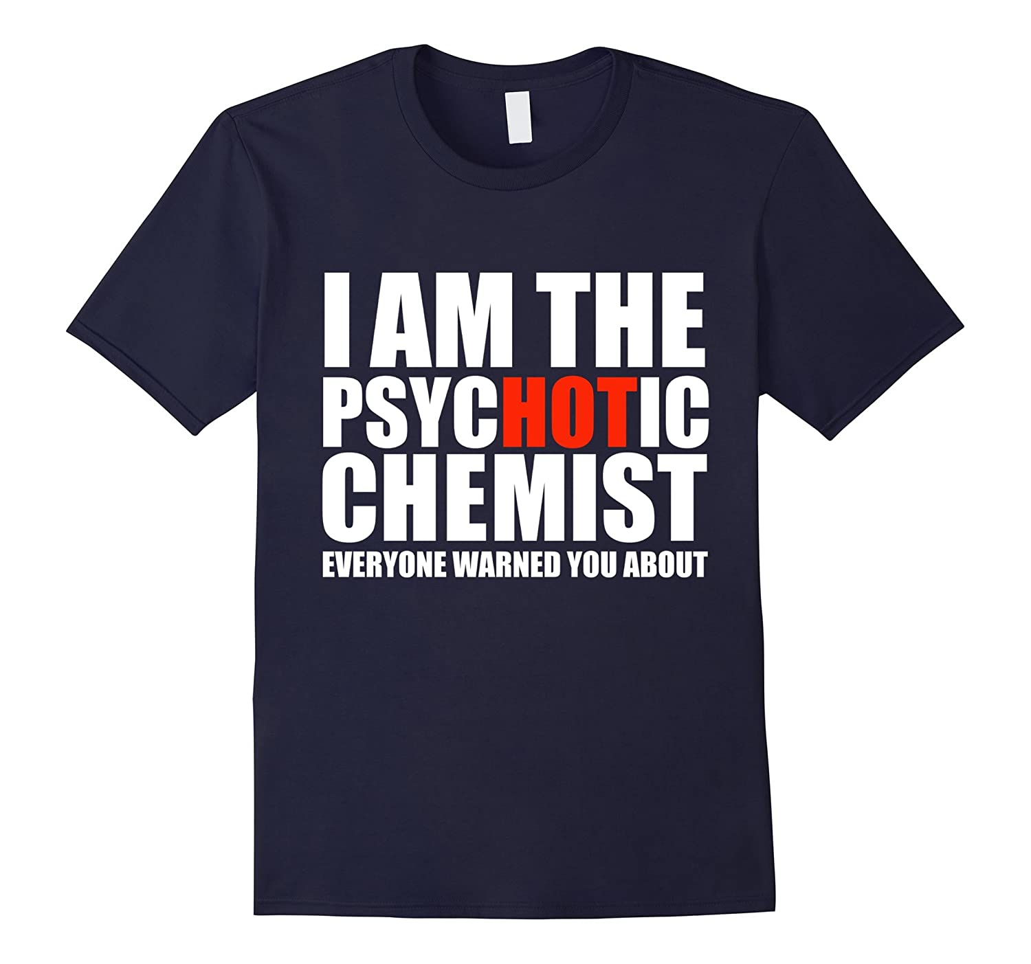 Hot Psychotic Chemist You Were Warned About Funny T-shirt-TD