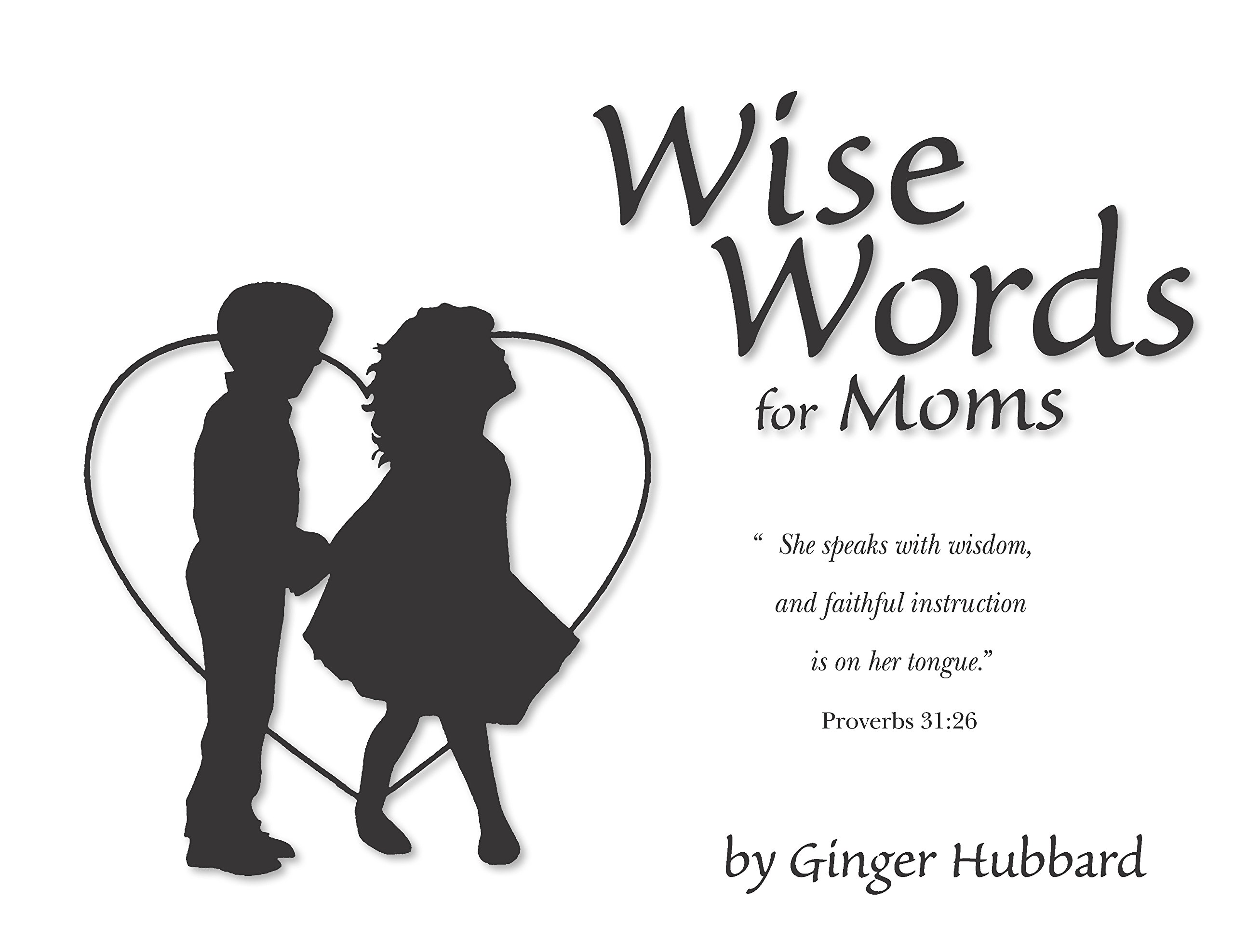 Amazoncom Wise Words For Moms 9780966378665 Ginger Hubbard Books