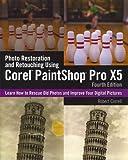 [(Photo Restoration and Retouching Using Corel Paintshop Pro X5)] [By (author) Robert Correll] published on (February, 2013)