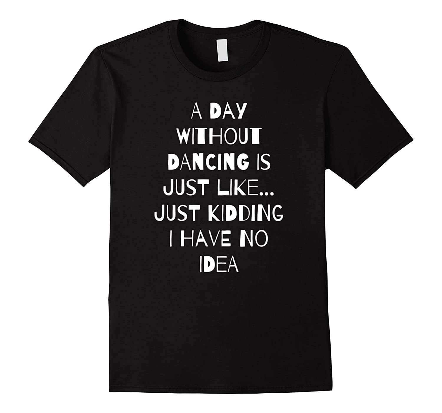 A Day Without Dancing Is Just Like Funny Dance T-Shirt-TJ