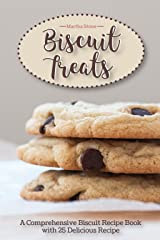 Biscuit Treats: A Comprehensive Biscuit Recipe Book with 25 Delicious Recipe One of the Must Have Biscuit Books in Your Collection Kindle Edition