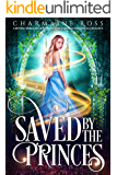 Saved by the Princes: A reverse harem fated mates twisted fairytale paranormal romance