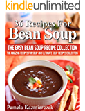 36 Recipes For Bean Soup – The Easy Bean Soup Recipe Collection (The Amazing Recipes for Soup and Ultimate Soup Recipes Collection)