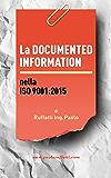 """La DOCUMENTED INFORMATION nella ISO 9001:2015: Che cos'è esattamente la """"Documented Information"""" nella ISO 9001:2015 e cosa dobbiamo fare con la vecchia documentazione SGQ"""