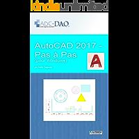 AutoCAD 2017 - Pas à pas: pour Windows (French Edition)