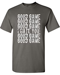 14ac4c5d9 Good Game I Hate You Funny Humor Ball Team Sports DT Adult T-Shirt Tee