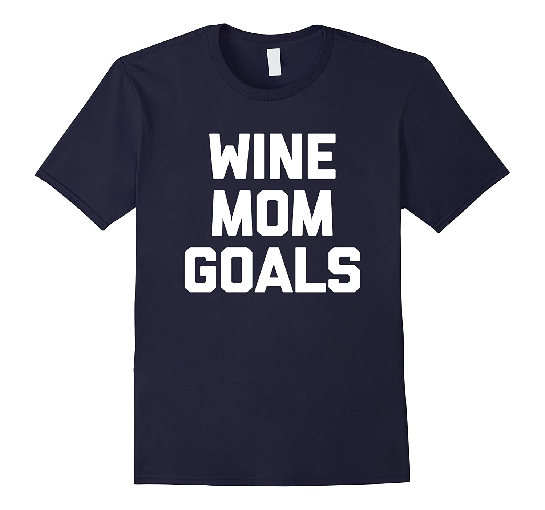 Wine Mom Goals T-Shirt funny saying sarcastic novelty humor-Art