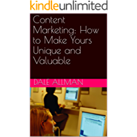 Content Marketing: How to Make Yours Unique and Valuable