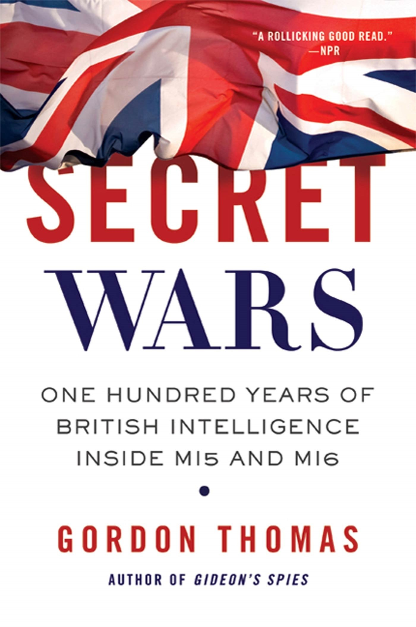 Secret Wars: One Hundred Years of British Intelligence Inside MI5 and MI6:  Gordon Thomas: 9780312603526: Amazon.com: Books