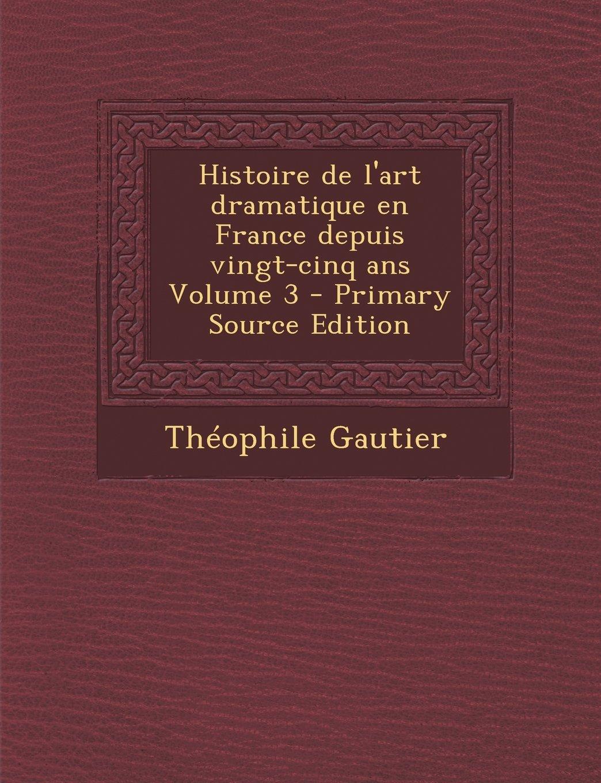 Histoire de L'Art Dramatique En France Depuis Vingt-Cinq ANS Volume 3 - Primary Source Edition pdf epub