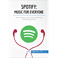 Spotify, Music for Everyone: The meteoric rise of the world's top streaming service (Business Stories)