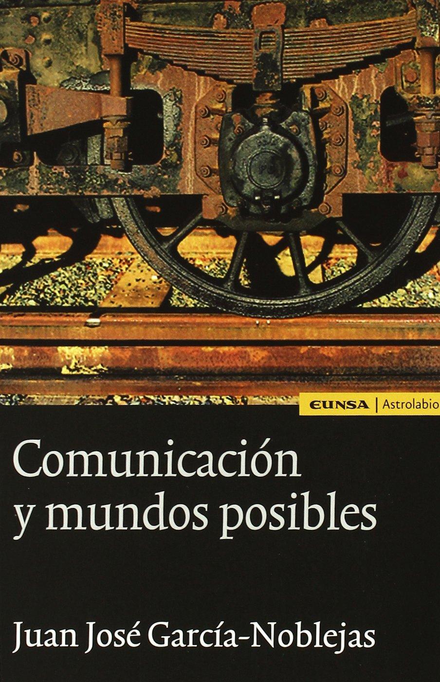Comunicación y mundos posibles (Astrolabio) Tapa blanda – 25 oct 2005 Juan José García-Noblejas S.A. 8431323345 AGP_0012673