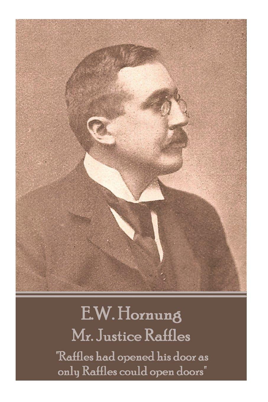 "E.W. Hornung - Mr. Justice Raffles: ""Raffles had opened his door as only Raffles could open doors"" pdf epub"