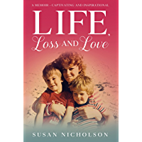 Life, Loss and Love: A Memoir - Captivating and Inspirational
