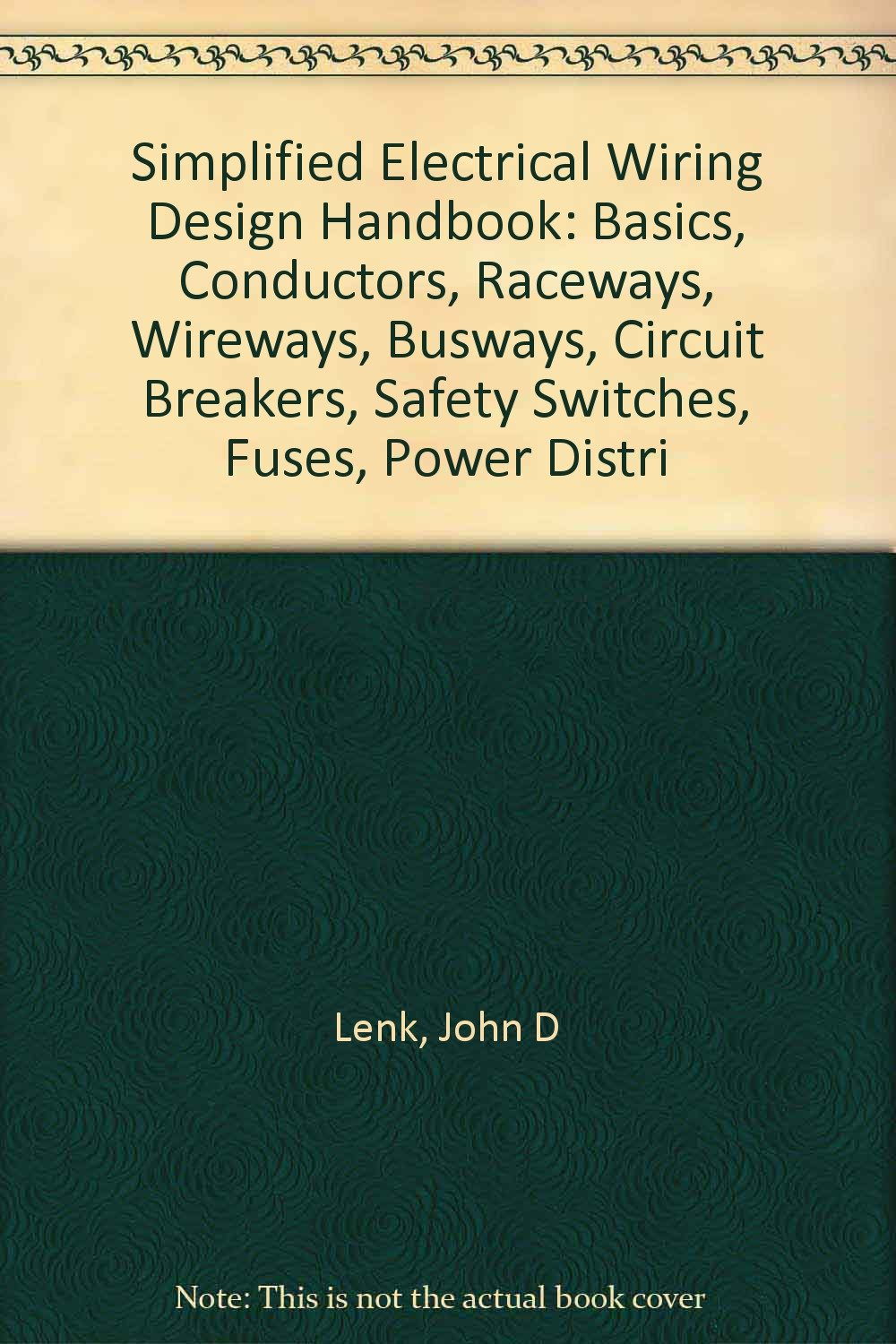 Simplified Electrical Wiring Design Handbook Basics Conductors Book Raceways Wireways Busways Circuit Breakers Safety Switches Fuses Power Distri