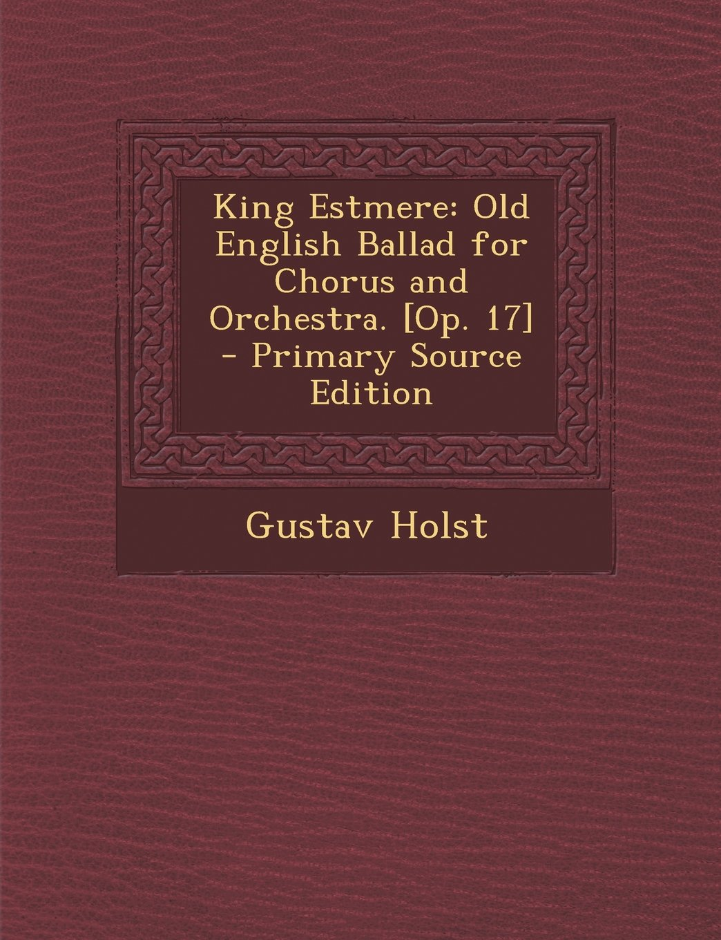Download King Estmere: Old English Ballad for Chorus and Orchestra. [Op. 17] - Primary Source Edition ebook